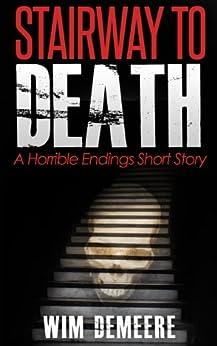 Stairway to Death: A Horrible Endings Short Story by [Demeere, Wim]