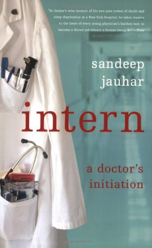 Intern A Doctors Initiation by Jauhar, Sandeep [Farrar, Straus and Giroux,2009] (Paperback)