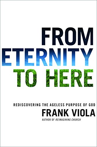 From Eternity to Here: Rediscovering the Ageless Purpose of God cover