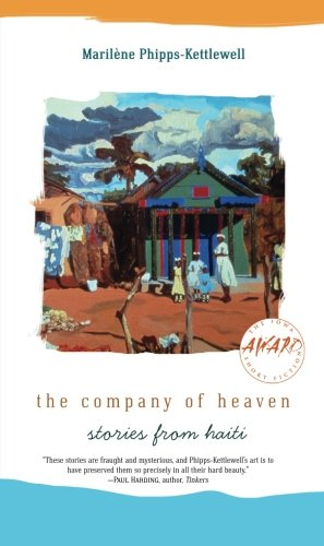 The Company of Heaven: Stories from Haiti (Iowa Short Fiction Award)