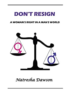 Don't Resign: A Woman's Right In A Man's World