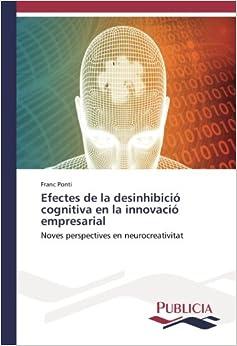 Efectes de la desinhibició cognitiva en la innovació empresarial: Noves perspectives en neurocreativitat