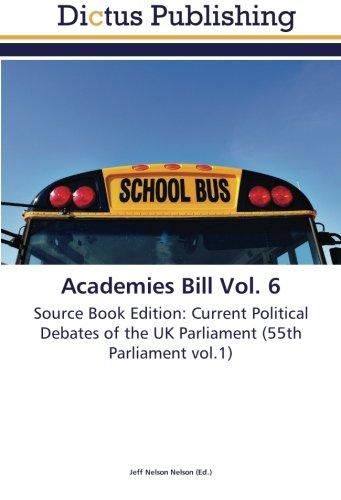 Download Academies Bill Vol. 6: Source Book Edition: Current Political Debates of the UK Parliament (55th Parliament vol.1) pdf epub