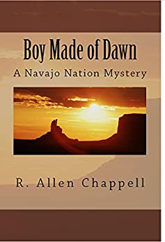 Boy Made of Dawn (A Navajo Nation Mystery Book 2) by [Chappell, R. Allen]
