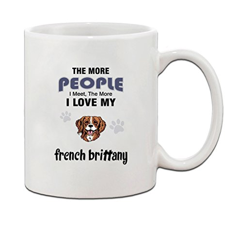 The more people I meet I love my Coffee Tea Mug Cup 11 Oz - Holiday Christmas Hanukkah Gift for Men & Women (Brittany Cup)