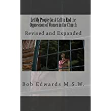 Let My People Go: A Call to End the Oppression of Women in the Church, Revised and Expanded