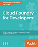 Cloud Foundry for Developers: Deploy, manage, and orchestrate cloud-native applications with ease Front Cover