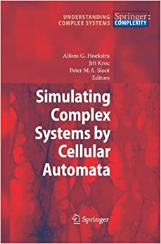 Simulating Complex Systems by Cellular Automata (Understanding Complex Systems)