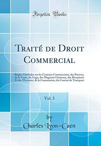 Traité de Droit Commercial, Vol. 3: Règles Générales sur les Contrats Commerciaux, des Preuves, de la Vente, du Gage, des Magasins Généraux, des ... Transport (Classic Reprint) (French Edition)