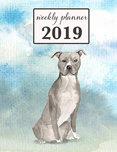 (2019 Weekly Planner: American Staffordshire Terrier Dog - 12 Month Weekly Habit Tracker School Calendar Diary and Homework Organizer (Dog 2019 Weekly Calendar))
