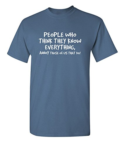 Feelin Good Tees People Who Think They Know Everything Sarcastic Adult Humor Cool Funny T Shirt L Dusk