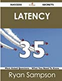 Latency 35 Success Secrets - 35 Most Asked Questions on Latency - What You Need to Know, Ryan Sampson, 1488518203