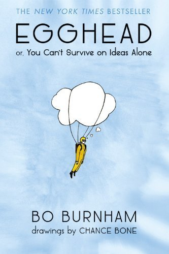 Egghead: Or, You Can't Survive on Ideas Alone by Bo Burnham (2014-10-07)