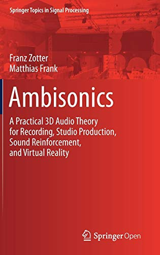 Ambisonics: A Practical 3D Audio Theory for Recording, Studio Production, Sound Reinforcement, and Virtual Reality (Springer Topics in Signal Processing)
