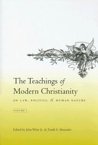 The Teachings of Modern Christianity on Law, Politics, & Human Nature: Volume One