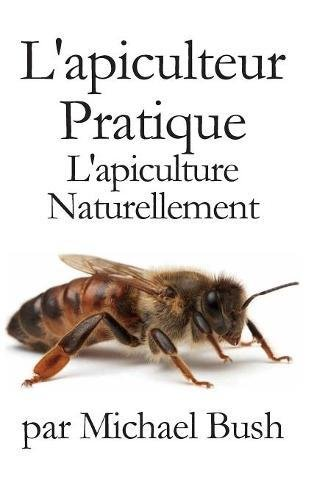 L'apiculteur  Pratique: L'apiculture  Naturellement  [Bush, Michael] (Tapa Dura)