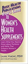 User's Guide to Women's Health Supplements (User's Guides (Basic Health))