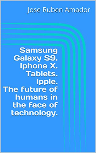 Samsung Galaxy S9. Iphone X. Tablets. Ipple. The future of humans in the face of technology.