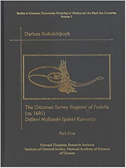 Book The Ottoman Survey Register of Podolia (ca. 1681): Text, Translation and Commentary Pt. 2: Defter-i-Mufassal-i Eyalet-i Kamanice (Ottoman Documents Pertaining to Ukraine & the Black Sea Countries)