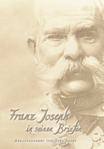 Franz Joseph in seinen Briefen: Aus den