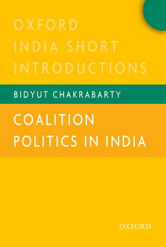 Coalition Politics in India: Oxford India Short Introductions