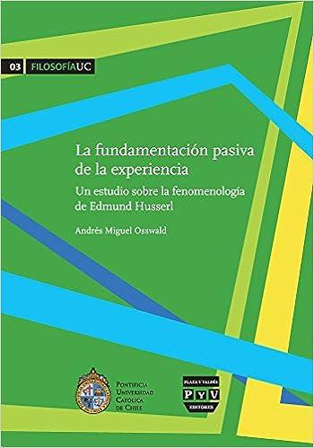LA FUNDAMENTACIÓN PASIVA DE LA EXPERIENCIA Filosofía UC: Amazon.es: ANDRES MIGUEL OSSWALD: Libros