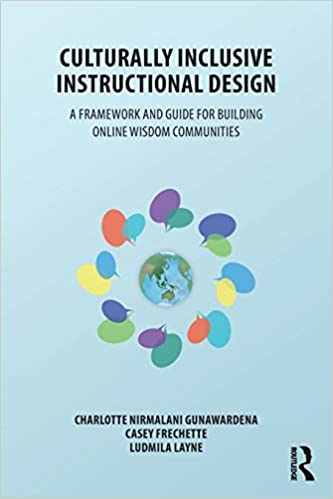 Culturally Inclusive Instructional Design A Framework And Guide To Building Online Wisdom Communities Gunawardena Charlotte Frechette Casey Layne Ludmila 9781138217867 Amazon Com Books