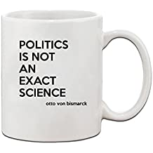 Politics Is Not An Exact Science Otto Von Bismarck Quote Coffee Tea Mug Cup 11 oz - Holiday Christmas Hanukkah Gift for Men & Women