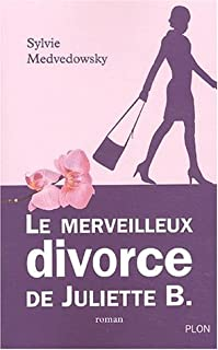 Le merveilleux divorce de Juliette B. : roman, Medvedowsky, Sylvie