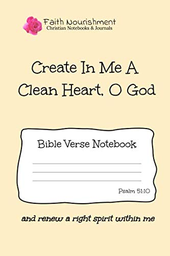 Create In Me A Clean Heart O God: Bible Verse Notebook: Blank Journal Style Line Ruled Pages: Christian Writing Journal, Sermon Notes, Prayer Journal, or General Purpose Note Taking: 6 x 9 Size (Bible Create In Me A Clean Heart)