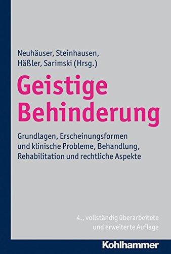 Geistige Behinderung: Grundlagen, Erscheinungsformen und klinische Probleme, Behandlung, Rehabilitation und rechtliche Aspekte