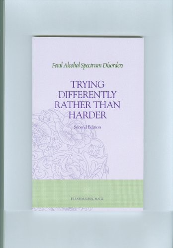 Trying Differently Rather Than Harder: Fetal Alcohol Spectrum Disorders - Third Edition