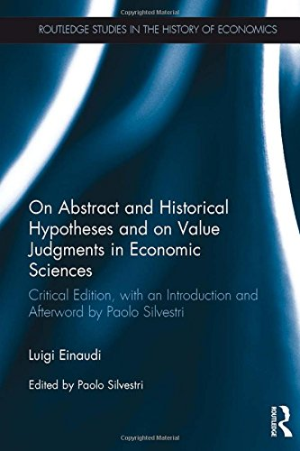 On Abstract and Historical Hypotheses and on Value Judgments in Economic Sciences: Critical Edition, with an Introduction and Afterword by Paolo ... Studies in the History of Economics)