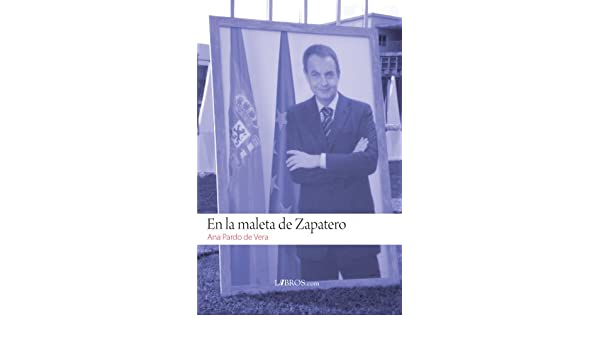 En la maleta de Zapatero (Spanish Edition) - Kindle edition by Ana Pardo de Vera, Libros.com, Trinidad Jiménez. Politics & Social Sciences Kindle eBooks ...