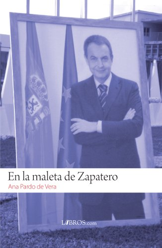 En la maleta de Zapatero (Spanish Edition) by [de Vera, Ana Pardo