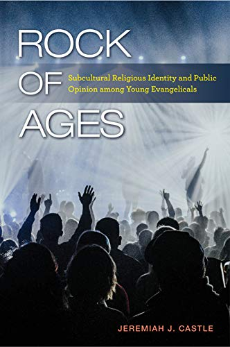 Rock of Ages: Subcultural Religious Identity and Public Opinion among Young Evangelicals (Religious Engagement in Democratic Politics) (History On Abortion In The United States)