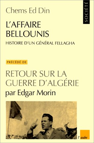 l-affaire-bellounis-histoire-d-un-ge-ne-ral-fellagha-pre-ce-de-de-l-introduction-retour-sur-la-guerre-d-alge-rie-de-edgar-morin-collection-monde-en-cours-french-edition