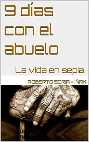 9 días con el abuelo: La vida en sepia (Spanish Edition) by [