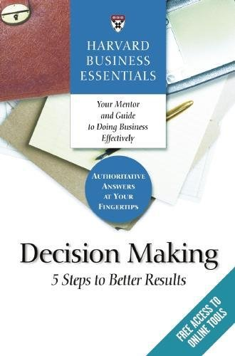 Harvard Business Essentials, Decision Making: 5 Steps to Better Results