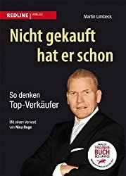 Nicht gekauft hat er schon: So denken Top-Verkäufer von Martin Limbeck Ausgabe (2011)