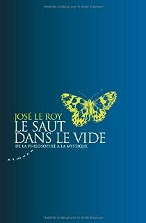 Le saut dans le vide : De la philosophie à la mystique par Le Roy