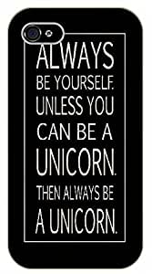 iPhone 5C Always be yourself. Unless you can be a unicorn. Then always be a unicorn - black plastic case / Inspirational and motivational