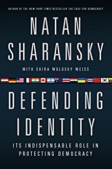 Defending Identity: Its Indispensable Role in Protecting Democracy by [Sharansky, Natan]