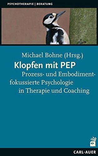 Klopfen mit PEP: Prozess- und Embodimentfokussierte Psychologie in Therapie und Coaching