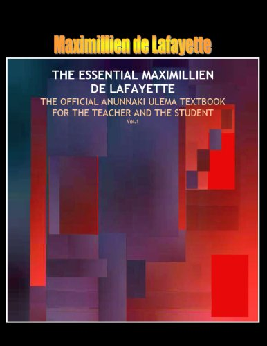 THE ESSENTIAL MAXIMILLIEN DE LAFAYETTE: The Official Anunnaki Ulema Textbook for the Teacher and the Student (1961-2011) (The Road to Ultimate Knowledge and Enlightenment)