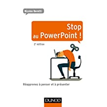 Stop au PowerPoint ! - 2e éd. : Réapprenez à penser et à présenter ! (Efficacité professionnelle) (French Edition)