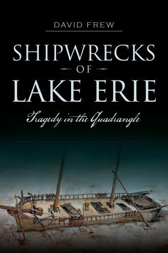Shipwrecks of Lake Erie: Tragedy in the Quadrangle (Disaster)