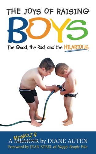 The Joys of Raising Boys: the Good, the Bad, and the Hilarious by Author Academy Elite