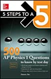 5 Steps to a 5 500 AP Physics 1 Questions to Know by Test Day (Mcgraw Hill's 500 Questions to Know by Test Day)