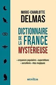 Dictionnaire de la France mystérieuse par Marie-Charlotte Delmas